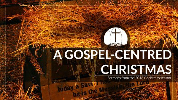 A Gospel-Centred Christmas